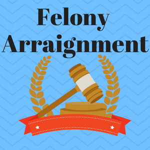 "Picture of a judge's gavel and decorations with the caption ""Felony Arraignment."""