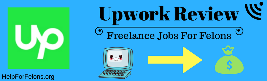 "Picture of an infographic with upwork logo, a picture of a computer with an arrow pointing at money and a caption tittle that reads ""Upwork review, freelance jobs for felons."""