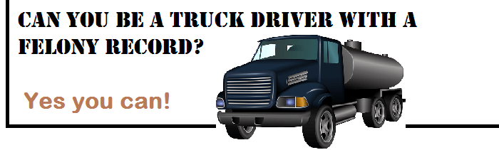 """Picture """"can you be a truck driver with a felony background."""""""
