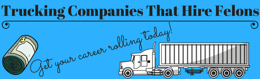 "Infographic with a picture of money and a semi truck with the caption ""Trucking Companies That Hire Felons, get your career rolling today!"""