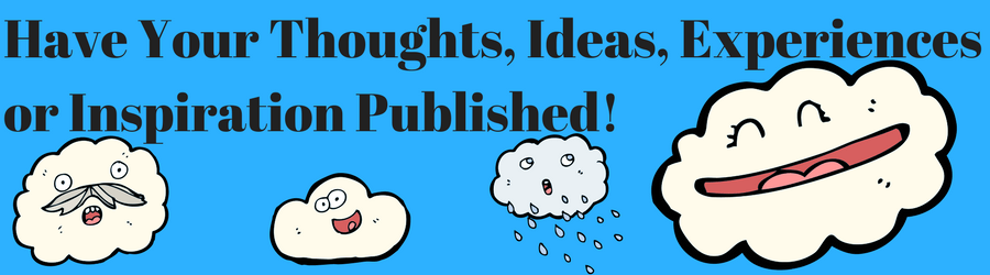 "Image with clouds and a caption that reads ""Have your thoughts, ideas, experiences and inspiration published on our site."