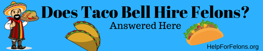 "Image banner of Tacos with the caption ""Does Taco Bell Hire Felons, Answered here."""