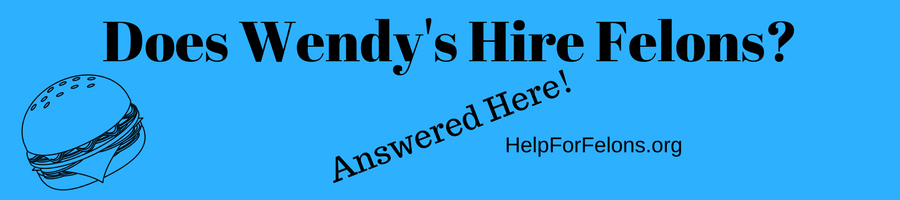 "Image banner of a hamburger and the caption ""Does Wendy's Hire Felons, answered her, helpforfelons.org."""