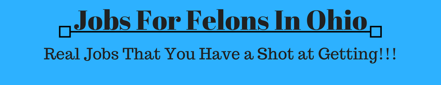 "Image banner with the caption ""Jobs For Felons In Ohio, real jobs that you have a shot at getting."""