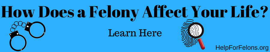 How Does a Felony Affect Your Life | Expert Answers | Help