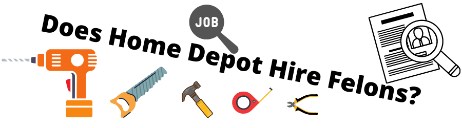"Image of tools, building materials, a resume and a job icon. The caption reads ""does home depot hire felons."""